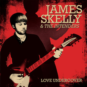 James Skelly & The Intenders - Love Undercover