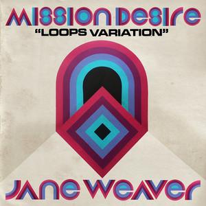 Jane Weaver - Mission Desire (loops Variation)