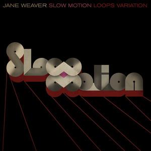 Jane Weaver - Slow Motion (loops Variation)