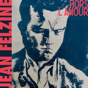 Jean Felzine - Hors L'amour
