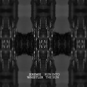 Jeremie Whistler - Run Into The Sun