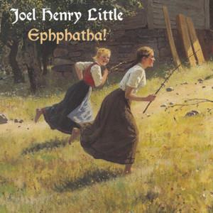 Joel Henry Little - Ephphatha