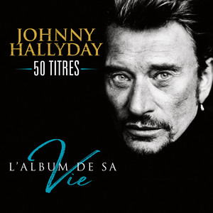 Johnny Hallyday - L'album De Sa Vie 50 Titres