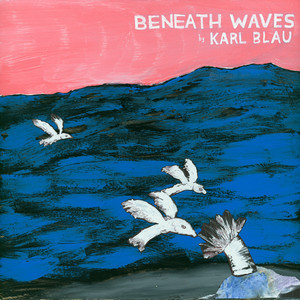 Karl Blau - Beneath Waves