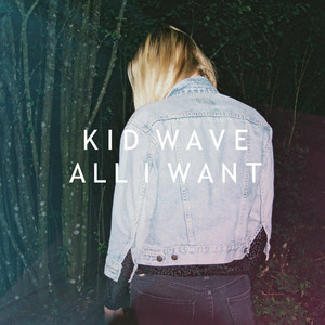 Kid Wave - All I Want