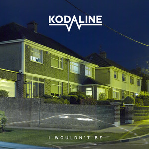 Kodaline - I Wouldn't Be – Ep