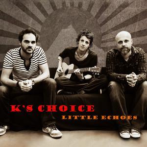 K's Choice - Little Echoes