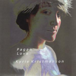 Kyrie Kristmanson - Pagan Love