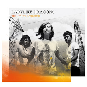 Ladylike Dragons - Turn Them Into Gold