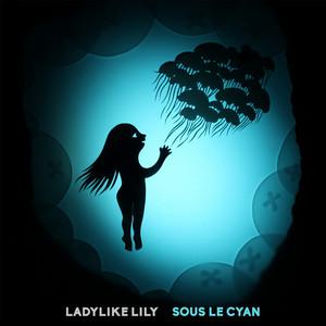 Ladylike Lily - Sous Le Cyan