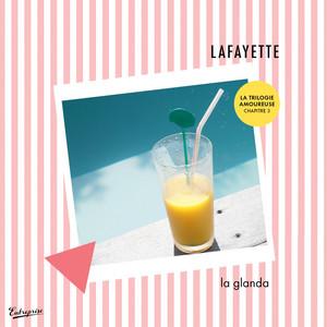 Lafayette - La Glanda (la Trilogie Amoureuse, Chapitre 3) – Single