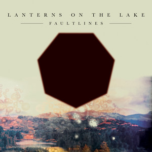 Lanterns On The Lake - Faultlines