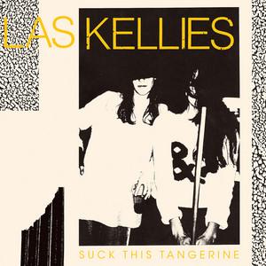 Las Kellies - Suck This Tangerine