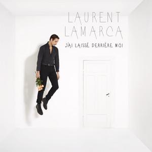 Laurent Lamarca - J'ai Laissé Derrière Moi