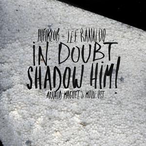 Lee Ranaldo - In Doubt, Shadow Him!