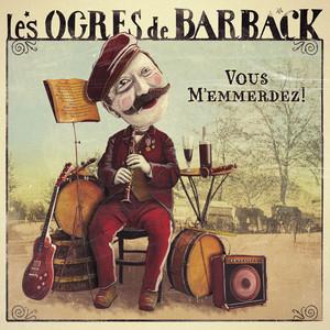 Les Ogres de Barback - Vous M'emmerdez !