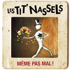 Les TIT' NASSELS - Même Pas Mal !