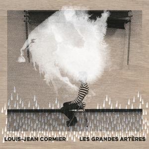 Louis-Jean Cormier - Les Grandes Artères