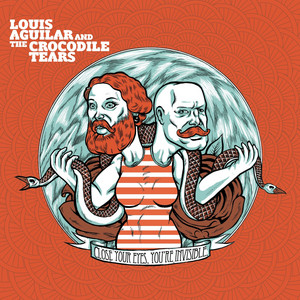 Louis Aguilar - Close Your Eyes, You're Invisible (feat. The Crocodile Tears…