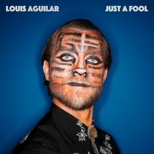 Louis Aguilar - Just A Fool