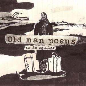 Louis Aguilar - Old Man Poems
