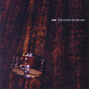 Low - The Curtain Hits The Cast