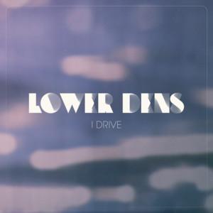 Lower Dens - I Drive