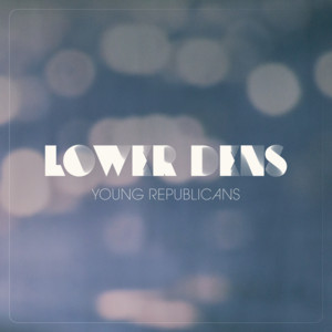 Lower Dens - Young Republicans