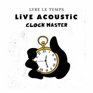 Lyre le temps - Clock Master (live Acoustic)