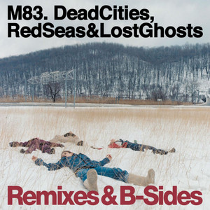 M83 - Dead Cities, Red Seas & Lost Ghosts (remixes & B-sides)