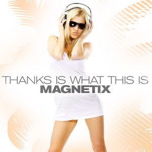 Magnetix - Thanks Is What This Is