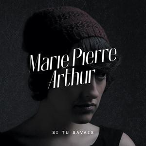 Marie-Pierre Arthur - Si Tu Savais