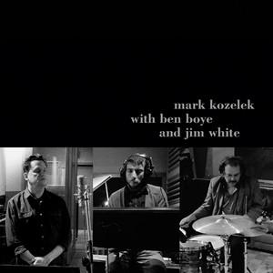 Mark Kozelek - Mark Kozelek With Ben Boye And Jim White