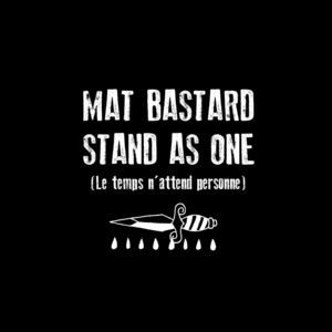 Mat Bastard - Stand As One (le Temps N'attend Personne)