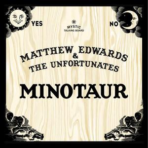Matthew Edwards & The Unfortunates - Minotaur