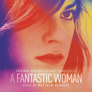 Matthew Herbert - A Fantastic Woman (original Motion Picture Soundtrack)