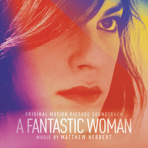 Matthew Herbert - A Fantastic Woman (original Soundtrack Album)