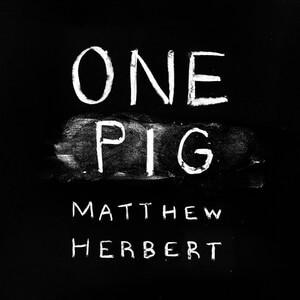 Matthew Herbert - One Pig