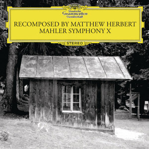 Matthew Herbert - Recomposed By Matthew Herbert – Mahler Symphonie No. 10