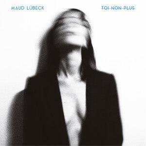 Maud Lübeck - Toi Non Plus