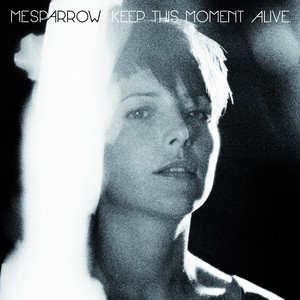 Mesparrow - Keep This Moment Alive