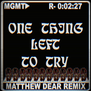 MGMT - One Thing Left To Try (matthew Dear Remix)
