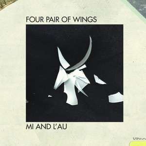 Mi And L'Au - Four Pair Of Wings