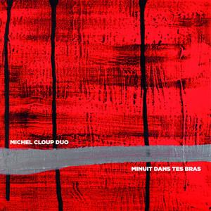 Michel Cloup Duo - Minuit Dans Tes Bras