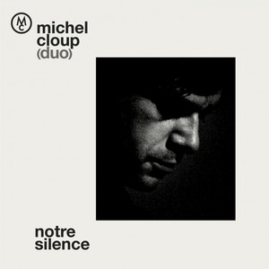 Michel Cloup Duo - Notre Silence