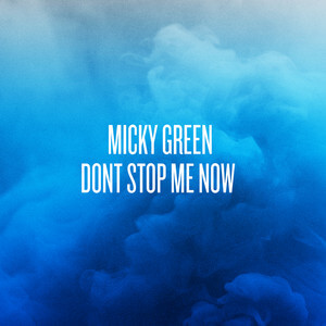 Micky Green - Don't Stop Me Now – Single