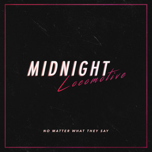 Midnight Locomotive - No Matter What They Say