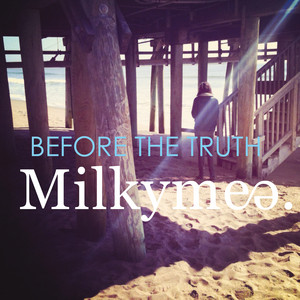 Milkymee - Before The Truth
