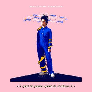 Mélodie Lauret - À Quoi Tu Penses Quand Tu M'adores ?