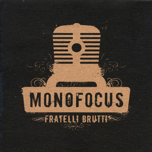 Monofocus - Fratelli Brutti